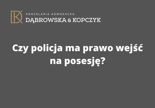Czy policja ma prawo wejść na posesję?